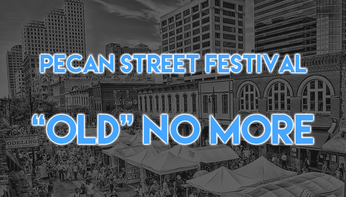 """Pecan Street Festival """"Old"""" No More"""